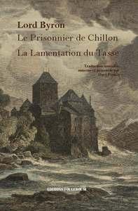 LE PRISONNIER DE CHILLON - LA LAMENTATION DU TASSE