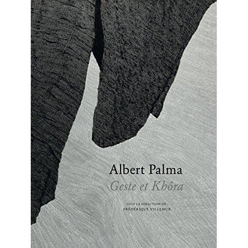 """""""ALBERT PALMA. GESTE ET KHORA."""", SOUS LA DIRECTION DE FREDERIQUE VILLEMUR"""