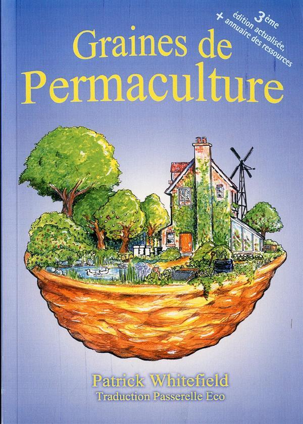 GRAINES DE PERMACULTURE (3EME EDITION, EPUISEE, DEMANDER LA 4EME EDITION COULEUR 9791095539049)