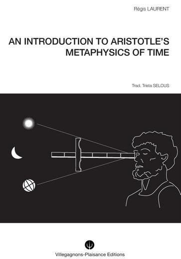AN INTRODUCTION TO ARISTOTLE S METAPHYSICS OF TIME. HISTORICAL RESEARCH INTO THE MYTHOLOGICAL AND AS