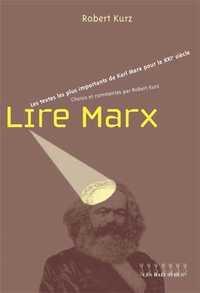 LIRE MARX - LES TEXTES LES PLUS IMPORTANTS DE KARL MARX POUR LE XXIE SIECLE