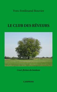 LE CLUB DES REVEURS (CRUCI-FICTION DU BONHEUR)