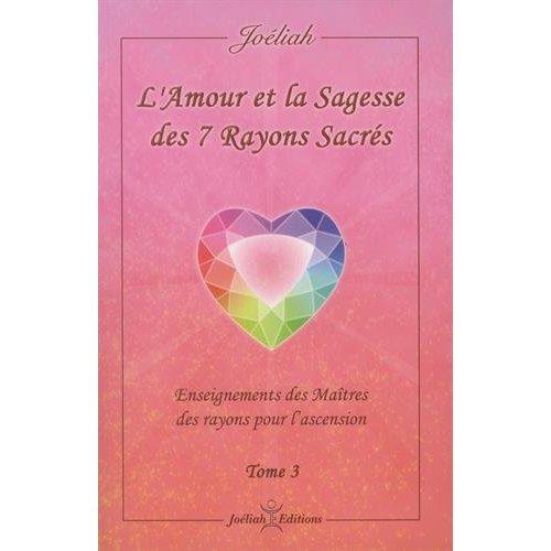 L'AMOUR ET LA SAGESSE DES 7 RAYONS SACRES  TOME 3