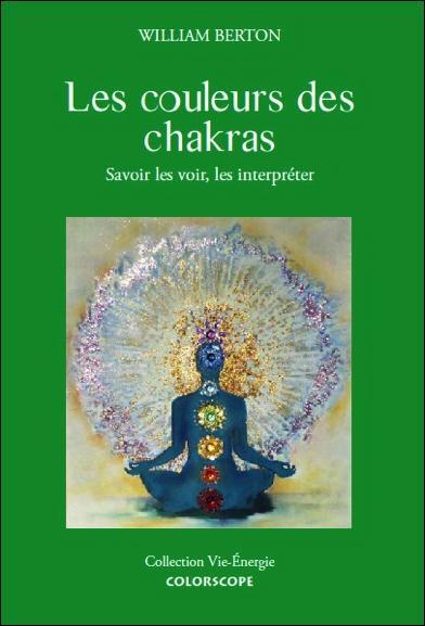 LES COULEURS DES CHAKRAS - SAVOIR LES VOIR, LES INTERPRETER