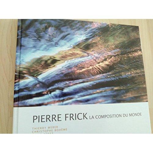 PIERRE FRICK, LA COMPOSITION DU MONDE