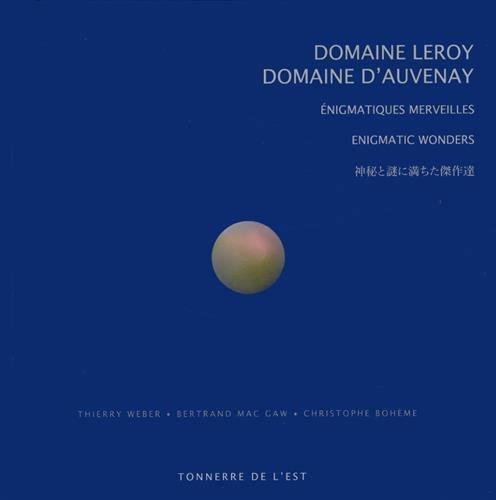 DOMAINE LEROY - DOMAINE D'AUVENAY, ENIGMATIQUES MERVEILLES