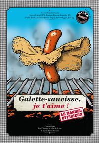 GALETTE-SAUCISSE, JE T'AIME ! LE MANUEL OFFICIEUX