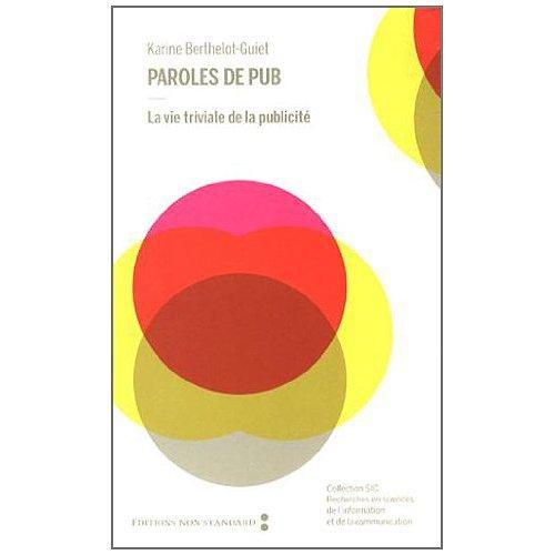 PAROLES DE PUB - LA VIE TRIVIALE DE LA PUBLICITE