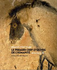 CHAUVET- PONT D ARC - LE PREMIER CHEF-D'OEUVRE DE L'HUMANITE