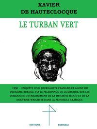 LE TURBAN VERT 1930 ENQUETE SUR LES DESSOUS DE L'ETABLISSEMENT DES SEOUD ET DU WAHABISME