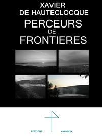 PERCEURS DE FRONTIERES XAVIER DE HAUTECLOCQUE