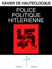 POLICE POLITIQUE HITLERIENNE XAVIER DE HAUTECLOCQUE