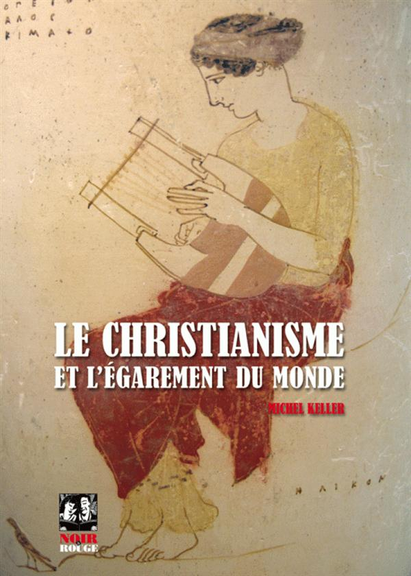 CHRISTIANISME ET L'EGAREMENT DU MONDE (LE)