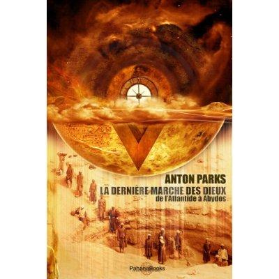 DERNIERE MARCHE DES DIEUX (LA) , DE L'ATLANTIDE A ABYDOS