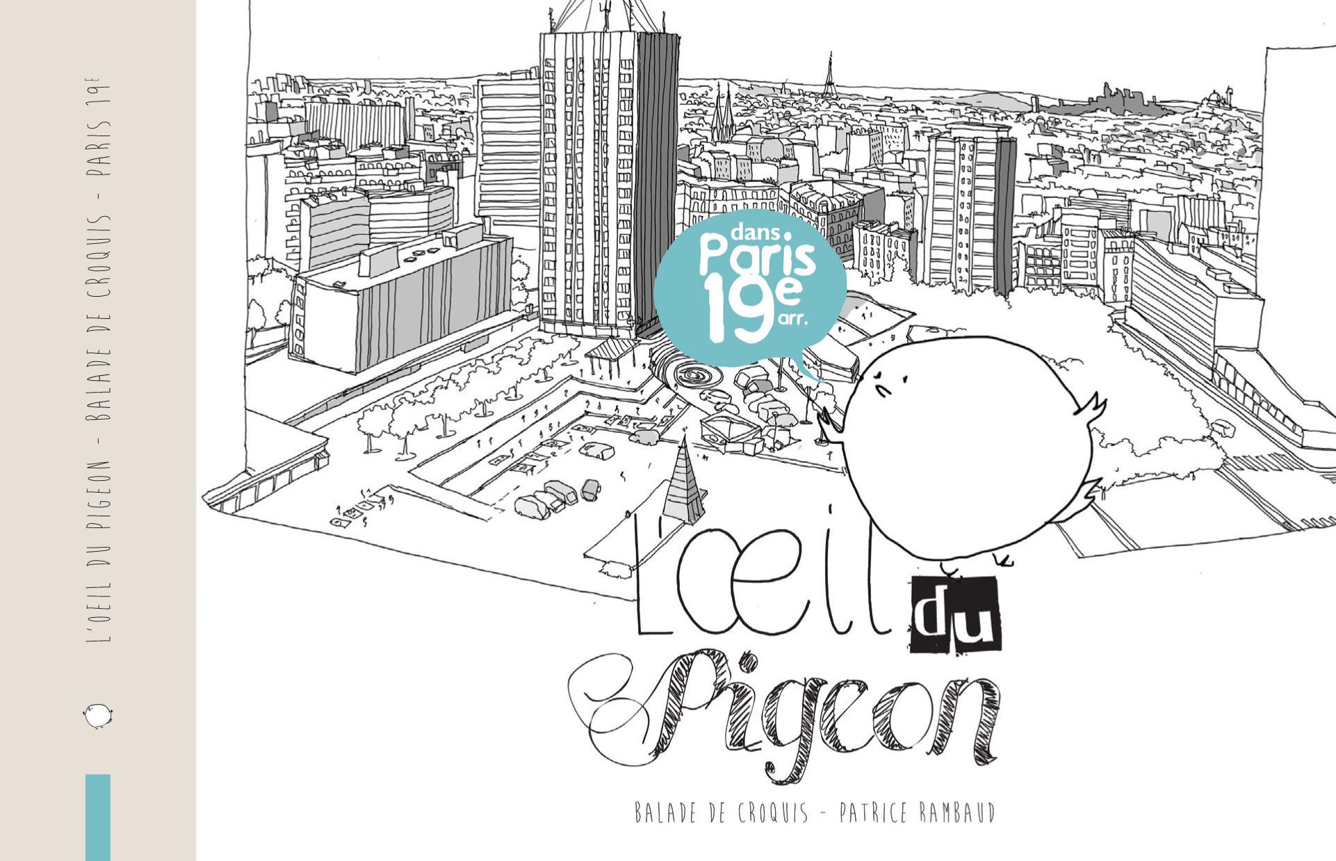 L'OEIL DU PIGEON : DANS PARIS 19E ARR., BALADE DE CROQUIS
