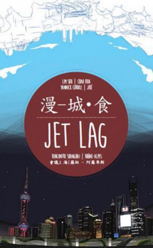 JET LAG - RENCONTRE SHANGAI / RHONES-ALPES
