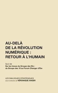 LES DI LOGUES STRATEGIQUES - FORUM CHANGER D'ERE - T02 - AU-DELA DE LA REVOLUTION NUMERIQUE - RETOUR