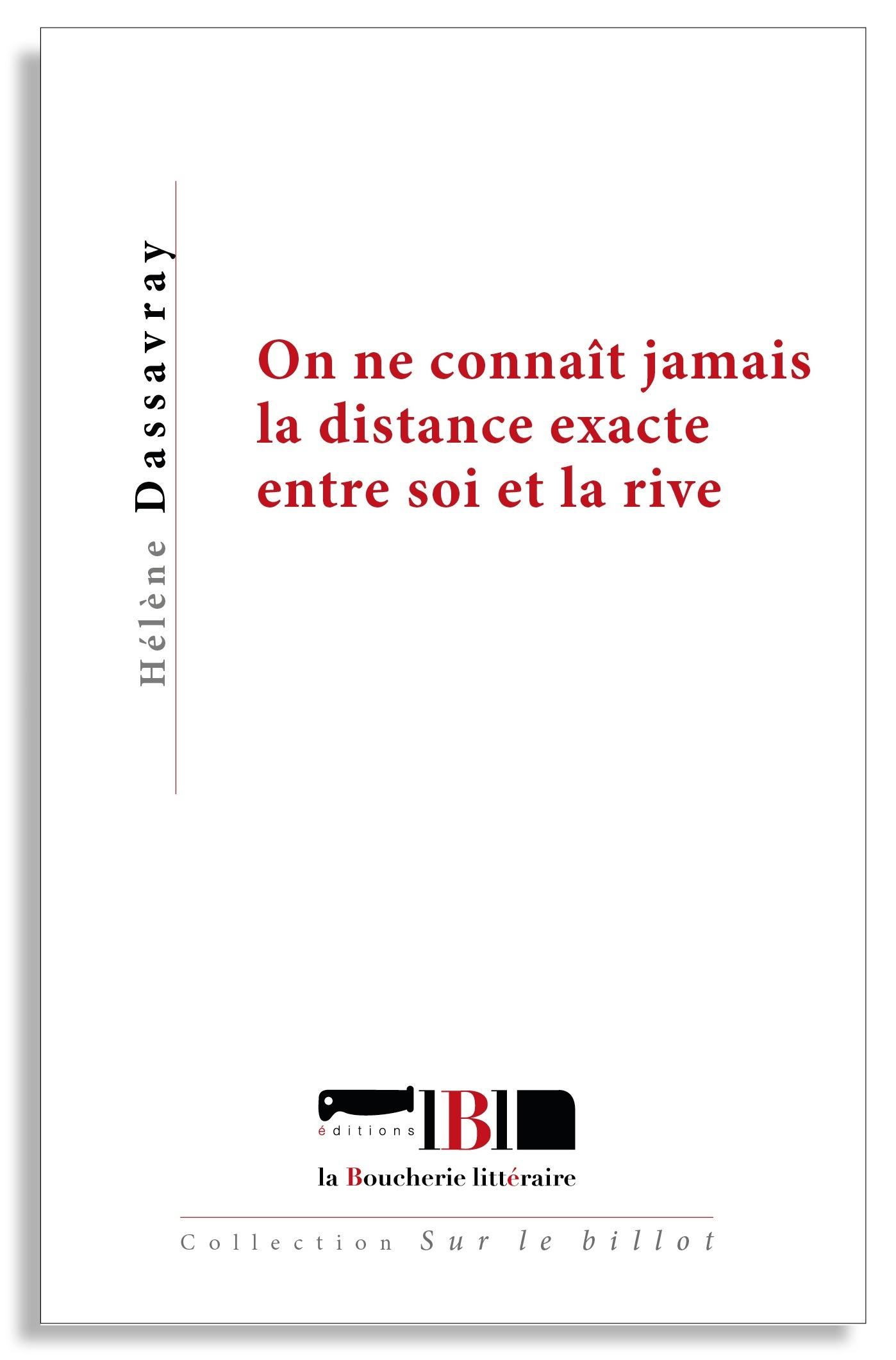 ON NE CONNAIT JAMAIS LA DISTANCE EXACTE ENTRE SOI ET LA RIVE
