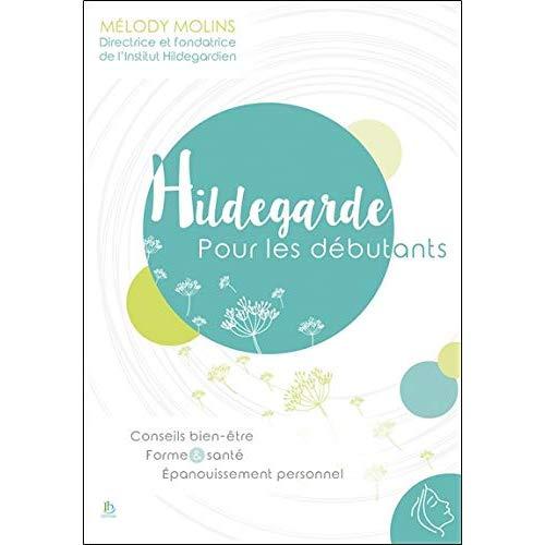 HILDEGARDE POUR LES DEBUTANTS - CONSEILS BIEN-ETRE - FORME & SANTE - EPANOUISSEMENT PERSONNEL
