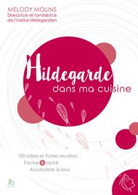 HILDEGARDE DANS MA CUISINE - 100 IDEES ET FICHES RECETTES - FORME & SANTE - ACCESSIBLE A TOUS