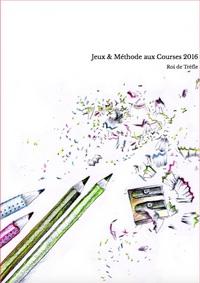 JEUX & METHODE AUX COURSES 2016 (A L'USAGE DES TURFISTES PASSIONNES)