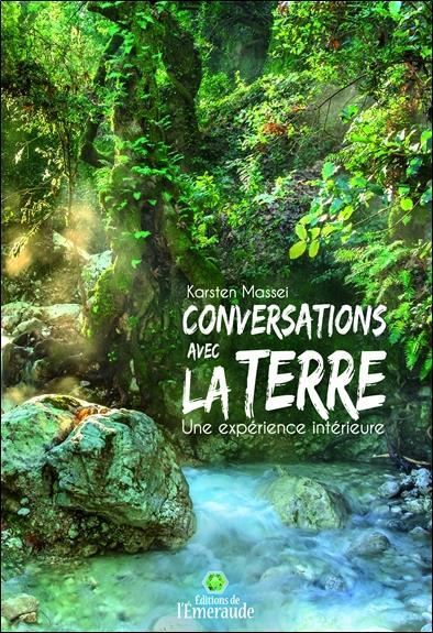 CONVERSATIONS AVEC LA TERRE - UNE EXPERIENCE INTERIEURE