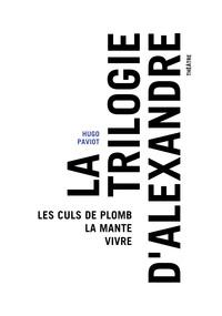 LA TRILOGIE D'ALEXANDRE (LES CULS DE PLOMB / LA MANTE / VIVRE)
