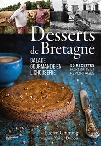 DESSERTS DE BRETAGNE - BALADE GOURMANDE EN LICHOUSERIE. 55 RECETTES, PORTRAITS ET REPORTAGES.