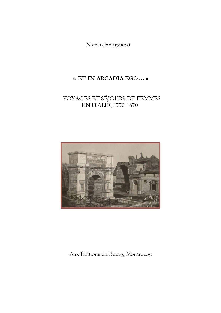 """ET IN ARCADIA EGO "" VOYAGES ET SEJOURS DE FEMMES EN ITALIE, 1770-1870"