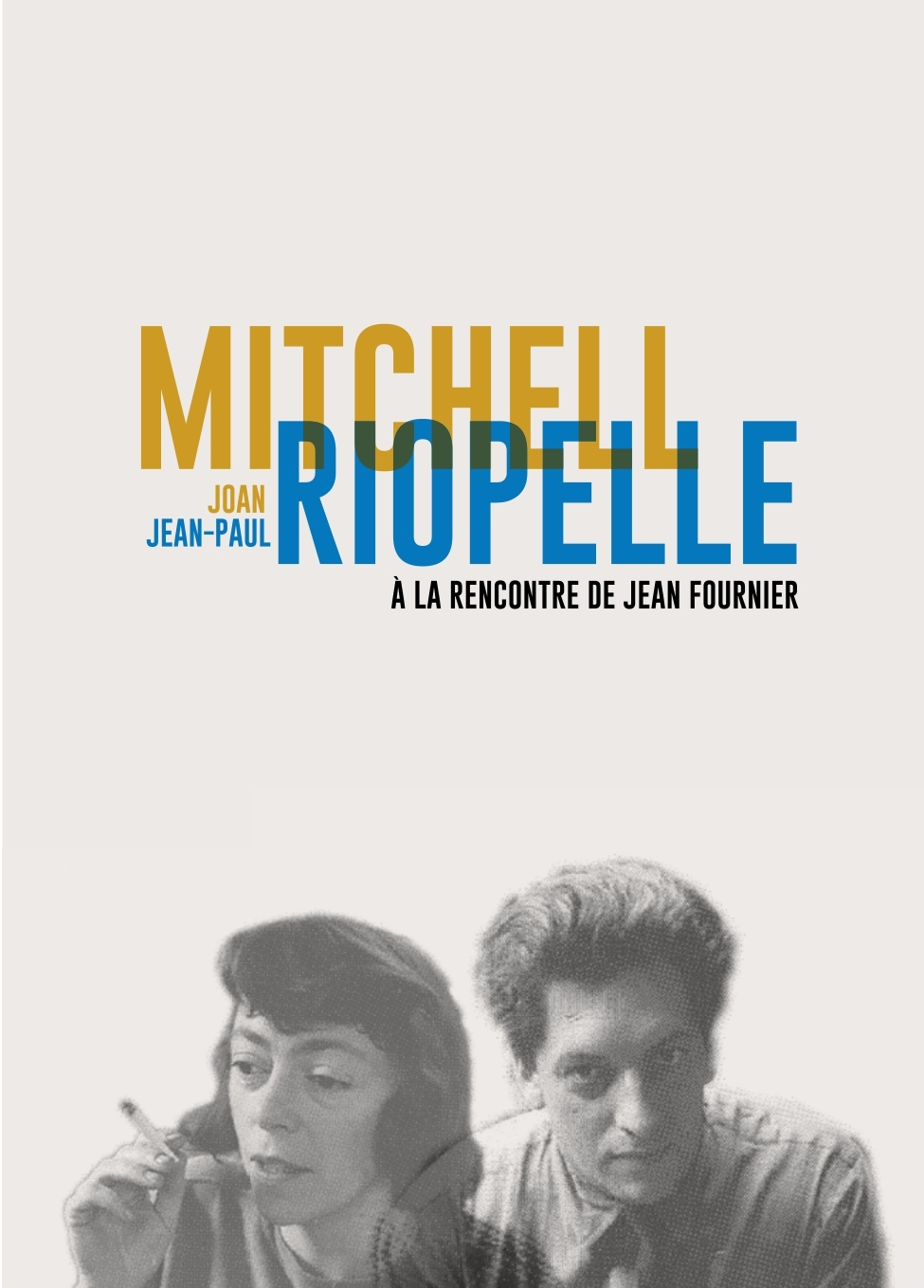 JOAN MITCHELL / JEAN-PAUL RIOPELLE - A LA RENCONTRE DE JEAN FOURNIER