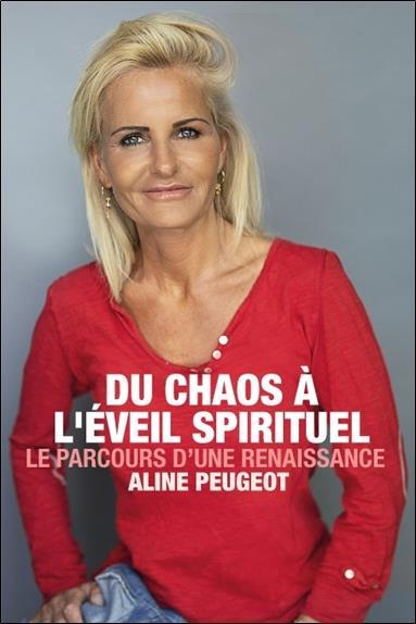 DU CHAOS A L'EVEIL SPIRITUEL - LE PARCOURS D'UNE RENAISSANCE