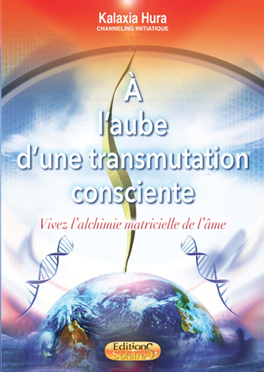 A L'AUBE D'UNE TRANSMUTATION CONSCIENTE