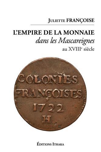 L EMPIRE DE LA MONNAIE DANS LES MASCAREIGNES AU XVIIIEME SIECLE