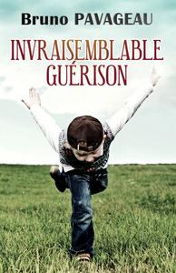 INVRAISEMBLABLE GUERISON