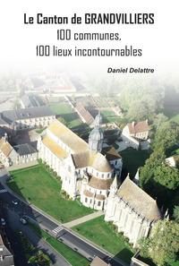 LE CANTON DE GRANDVILLIERS - 100 COMMUNES, 100 LIEUX INCONTOURNABLES