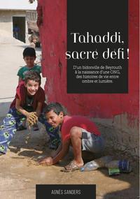 TAHADDI, SACRE DEFI ! - D UN BIDONVILLE DE BEYROUTH A LA NAISSANCE D UNE ONG, DES HISTOIRES DE VIE E