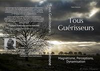 TOUS GUERISSEURS TOME 1 - MAGNETISME, PERCEPTIONS, DYNAMISATION