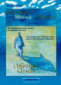 A LA RECHERCHE DU MESSAGE DES DAUPHINS OU L'HYPOTHESE CETACEE