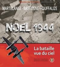 MARTELANGE-BASTOGNE-HOUFFALIZE. NOEL 1944. LA BATAILLE VUE DU CIEL