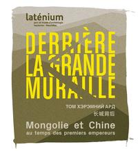 DERRIERE LA GRANDE MURAILLE. MONGOLIE ET CHINE AU TEMPS DES PREMIERS  EMPEREURS (209 AVANT A 220 APR