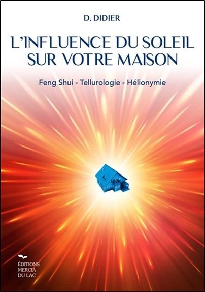 L'INFLUENCE DU SOLEIL SUR VOTRE MAISON - FENG-SHUI - TELLUROLOGIE - HELIONYMIE