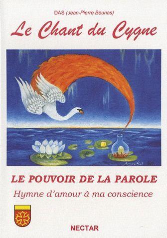 CHANT DU CYGNE (LE). LE POUVOIR DE LA PAROLE. HYMNE D'AMOUR A MA CONSCIENCE.