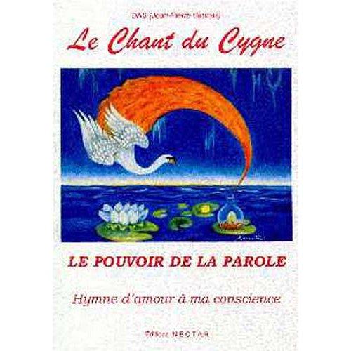 CD - LE CHANT DU CYGNE. LE POUVOIR DE LA PAROLE. HYMNE D'AMOUR A MA CONSCIENCE.