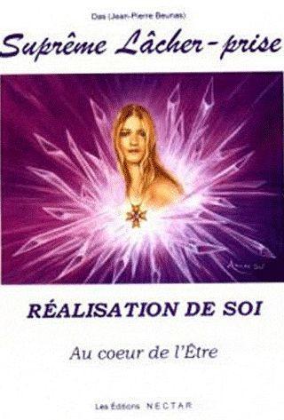 SUPREME LACHER-PRISE. REALISATION DE SOI. AU COEUR DE L'ETRE