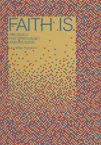 FAITH IS - LOOKING FOR FAITH AND RELIGION /ANGLAIS