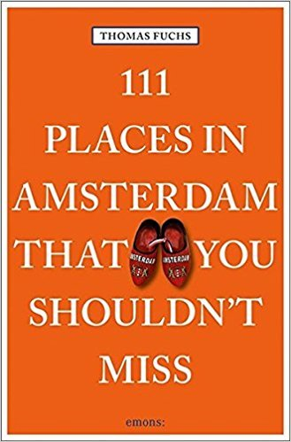 111 PLACES IN AMSTERDAM SHOULDNT MISS /ANGLAIS