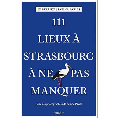 111 LIEUX A STRASBOURG A NE PAS MANQUER