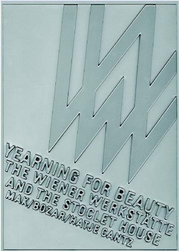 YEARNING FOR BEAUTY THE WIENER WERKSTATTE AND THE STOCLET HOUSE /ANGLAIS