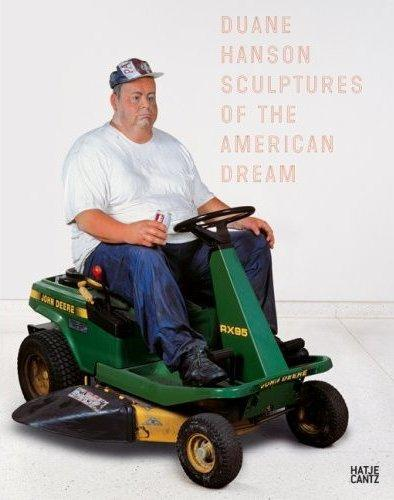 DUANE HANSON SCULPTURES OF THE AMERICAN DREAM /ANGLAIS