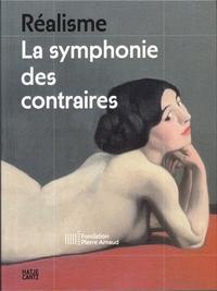 REALISME LA SYMPHONIE DES CONTRAIRES (FONDATION PIERRE ARNAUD) /FRANCAIS